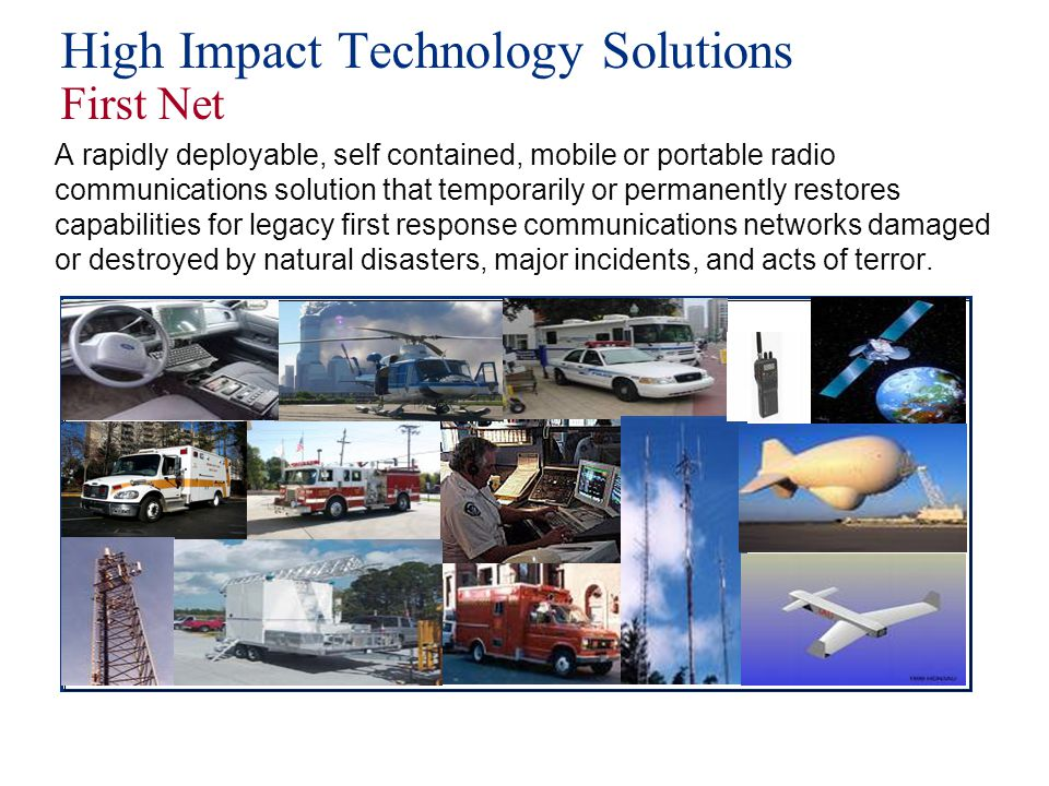 High Impact Technology Solutions First Net A rapidly deployable, self contained, mobile or portable radio communications solution that temporarily or