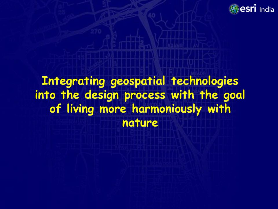 Integrating geospatial technologies into the design process with the goal of living more harmoniously with nature