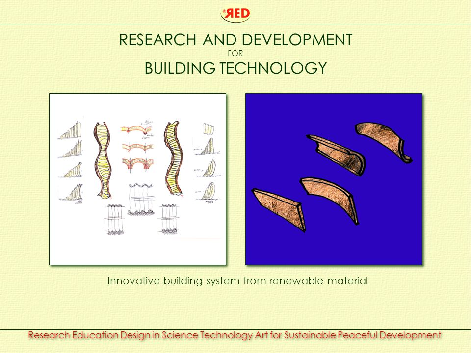 Research Education Design in Science Technology Art for Sustainable Peaceful Development RESEARCH AND DEVELOPMENT FOR BUILDING TECHNOLOGY Innovative building system from renewable material