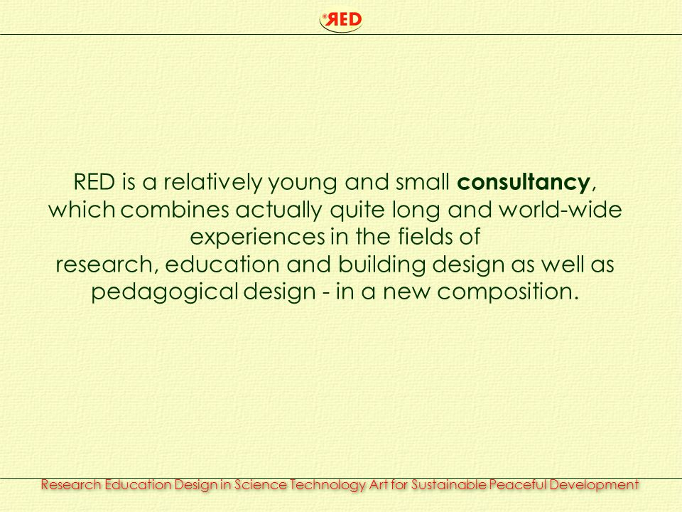 RED is a relatively young and small consultancy, which combines actually quite long and world-wide experiences in the fields of research, education an