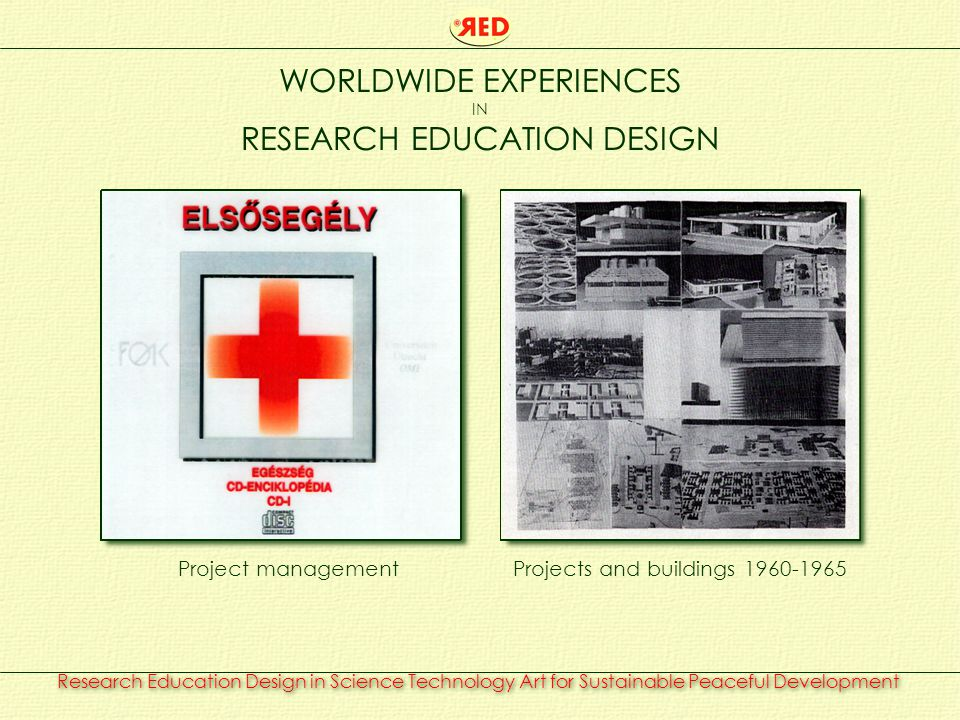 Research Education Design in Science Technology Art for Sustainable Peaceful Development WORLDWIDE EXPERIENCES IN RESEARCH EDUCATION DESIGN Projects a