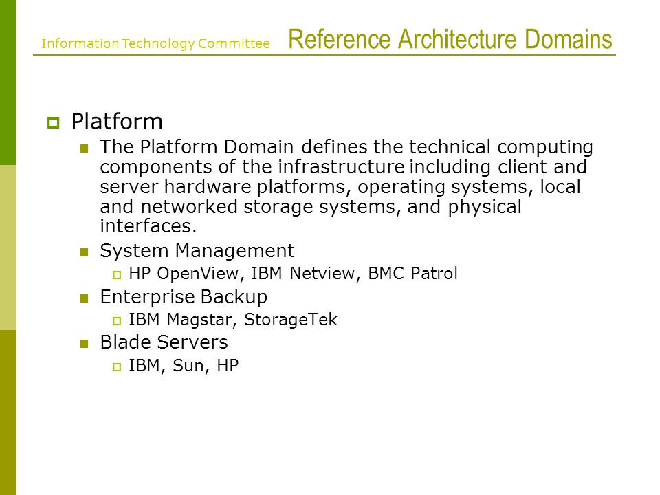 Reference Architecture Domains Platform The Platform Domain defines the technical computing components of the infrastructure including client and server hardware platforms, operating systems, local and networked storage systems, and physical interfaces.