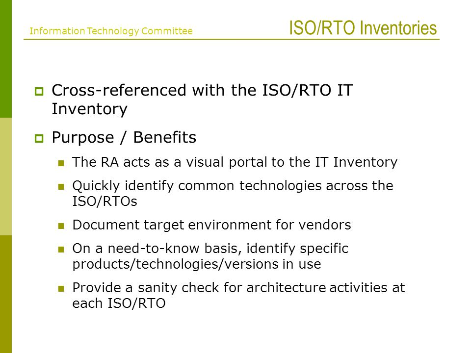 ISO/RTO Inventories Cross-referenced with the ISO/RTO IT Inventory Purpose / Benefits The RA acts as a visual portal to the IT Inventory Quickly ident