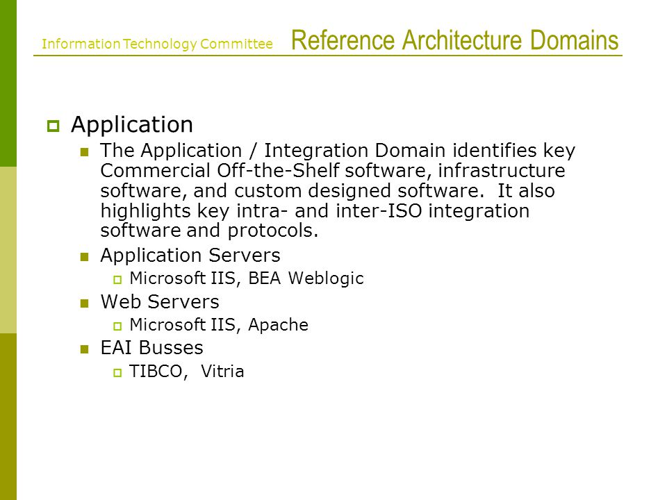 Reference Architecture Domains Application The Application / Integration Domain identifies key Commercial Off-the-Shelf software, infrastructure software, and custom designed software.
