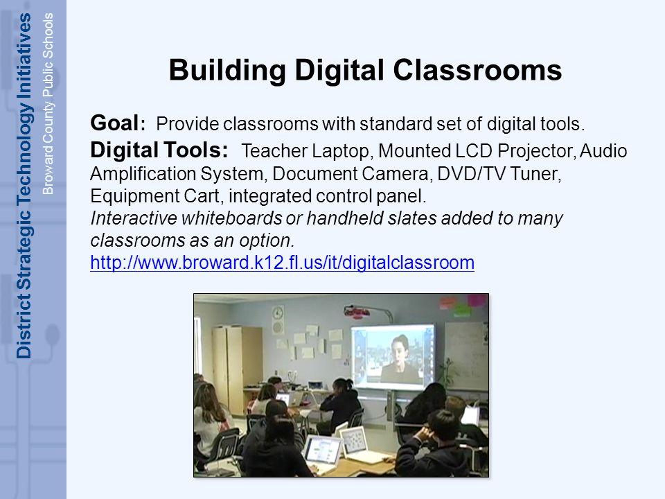 District Strategic Technology Initiatives Broward County Public Schools Building Digital Classrooms Goal : Provide classrooms with standard set of digital tools.