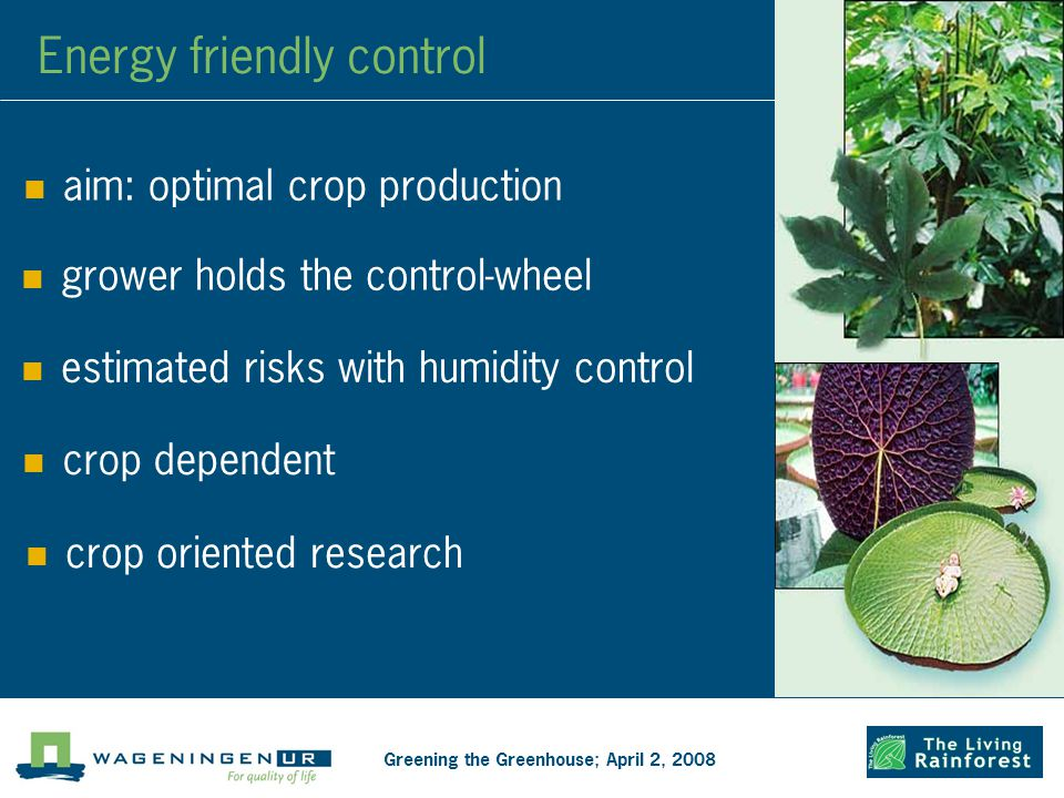 Energy friendly control aim: optimal crop production Greening the Greenhouse; April 2, 2008 grower holds the control-wheel estimated risks with humidity control crop dependent crop oriented research