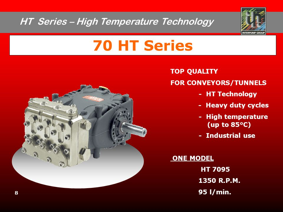 HT Series – High Temperature Technology 8 70 HT Series TOP QUALITY FOR CONVEYORS/TUNNELS - HT Technology - Heavy duty cycles - High temperature (up to 85°C) - Industrial use ONE MODEL HT 7095 1350 R.P.M.