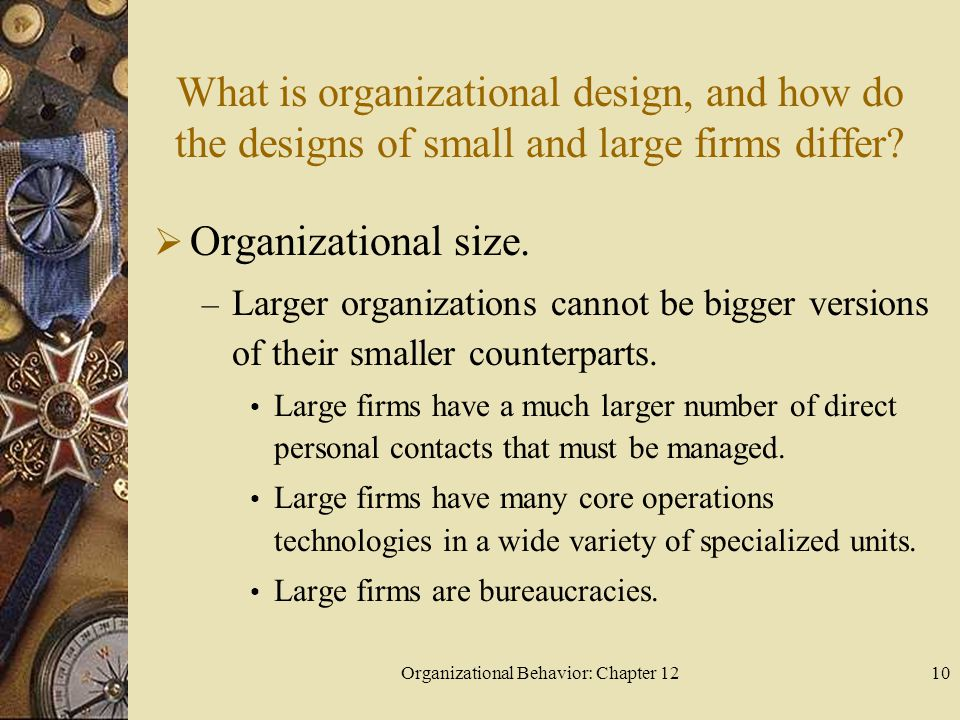 Organizational Behavior: Chapter 1210 What is organizational design, and how do the designs of small and large firms differ.