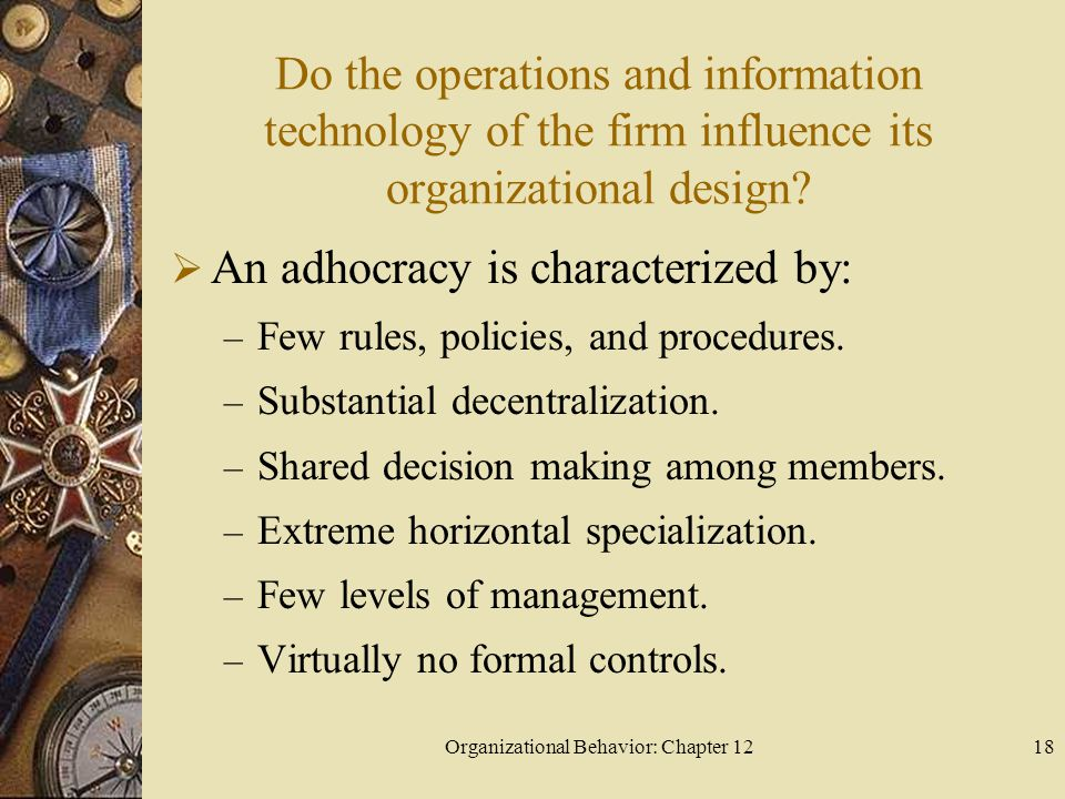 Organizational Behavior: Chapter 1218 Do the operations and information technology of the firm influence its organizational design.