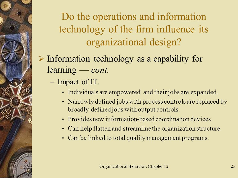 Organizational Behavior: Chapter 1223 Do the operations and information technology of the firm influence its organizational design.