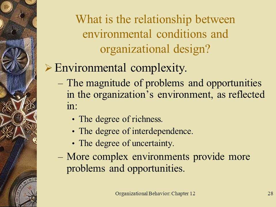 Organizational Behavior: Chapter 1228 What is the relationship between environmental conditions and organizational design.