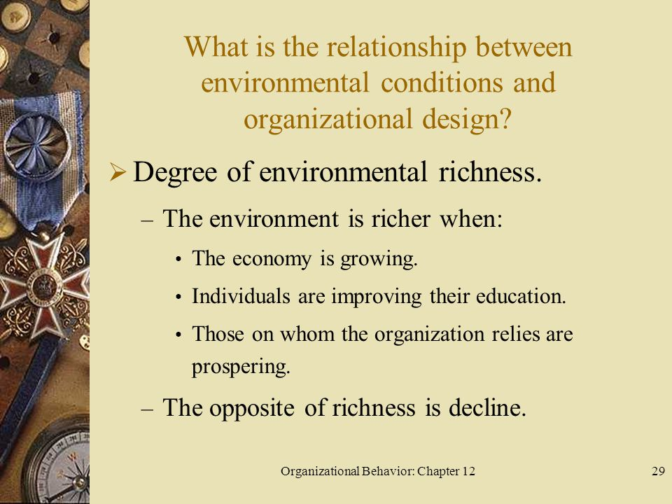 Organizational Behavior: Chapter 1229 What is the relationship between environmental conditions and organizational design.