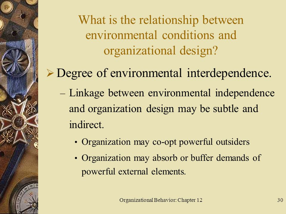 Organizational Behavior: Chapter 1230 What is the relationship between environmental conditions and organizational design.