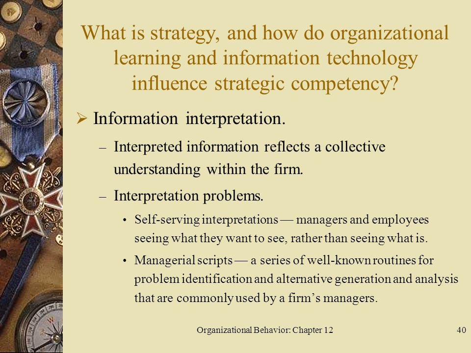 Organizational Behavior: Chapter 1240 What is strategy, and how do organizational learning and information technology influence strategic competency.
