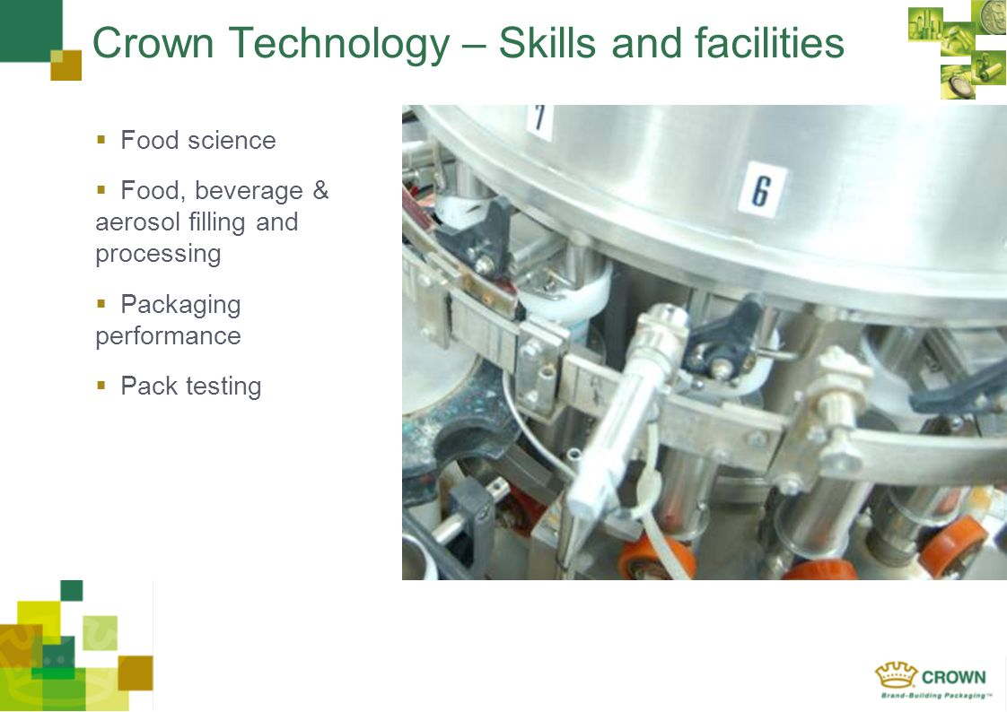 CROWN Europe - Crown Technology – Skills and facilities Food science Food, beverage & aerosol filling and processing Packaging performance Pack testin