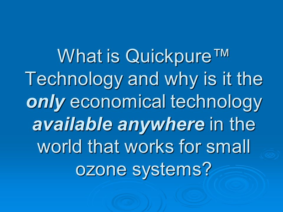 What is Quickpure Technology and why is it the only economical technology available anywhere in the world that works for small ozone systems