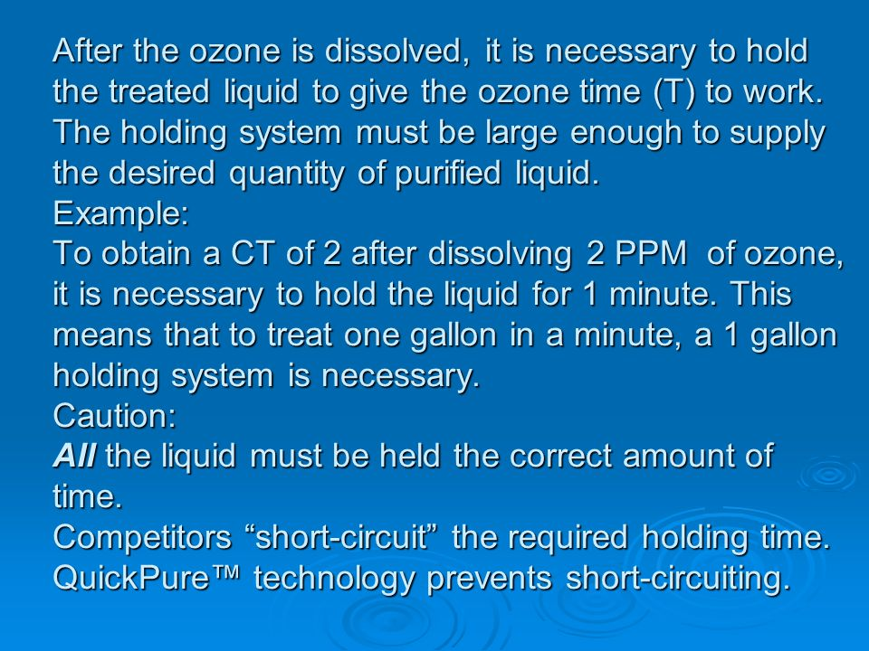After the ozone is dissolved, it is necessary to hold the treated liquid to give the ozone time (T) to work.