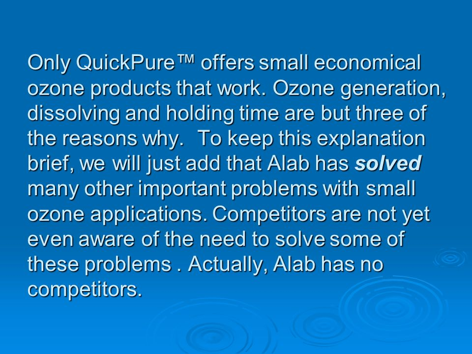 Only QuickPure offers small economical ozone products that work.