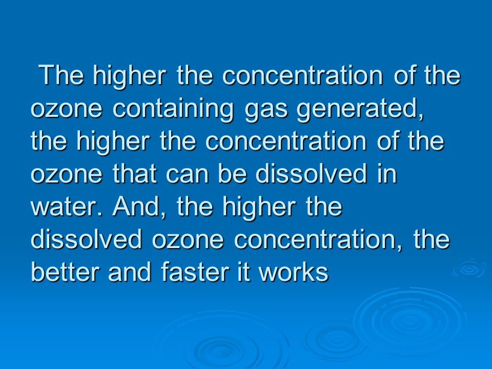 The effectiveness of dissolved ozone in killing germs and oxidizing contaminants is expressed as the CT Factor.