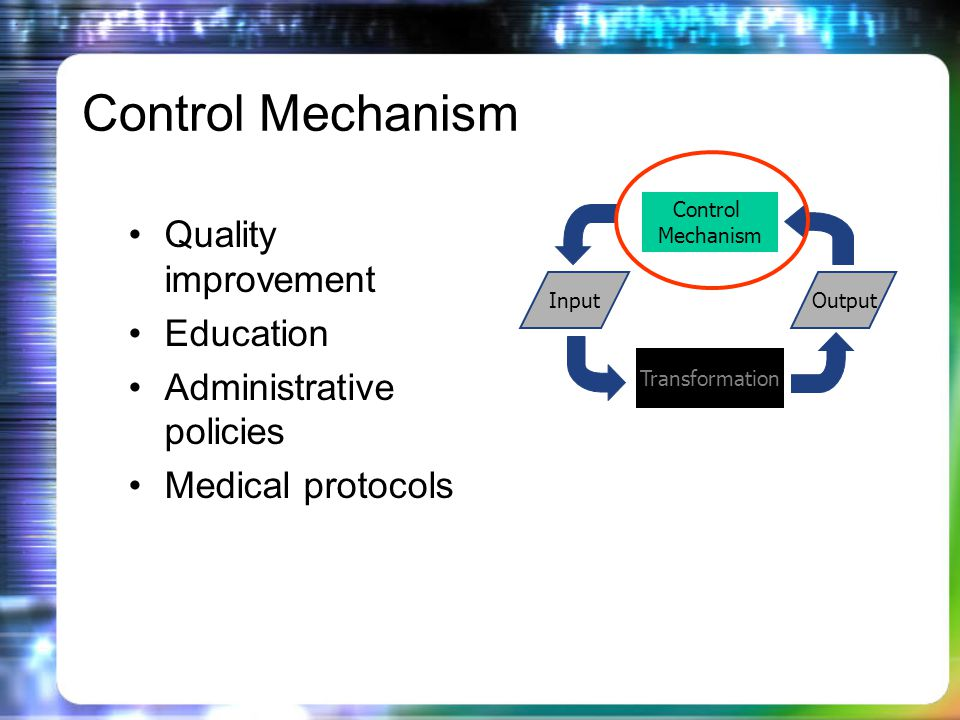 Quality improvement Education Administrative policies Medical protocols Transformation InputOutput Control Mechanism