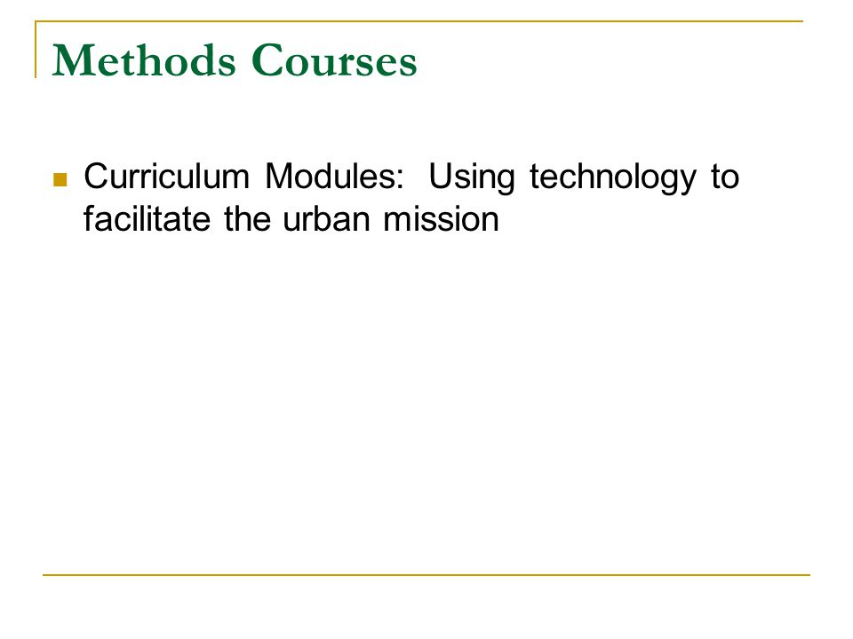 Methods Courses Curriculum Modules: Using technology to facilitate the urban mission