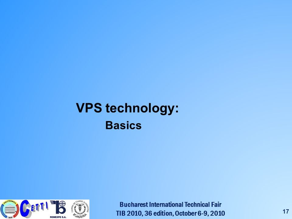 Bucharest International Technical Fair TIB 2010, 36 edition, October 6-9, 2010 17 VPS technology: Basics