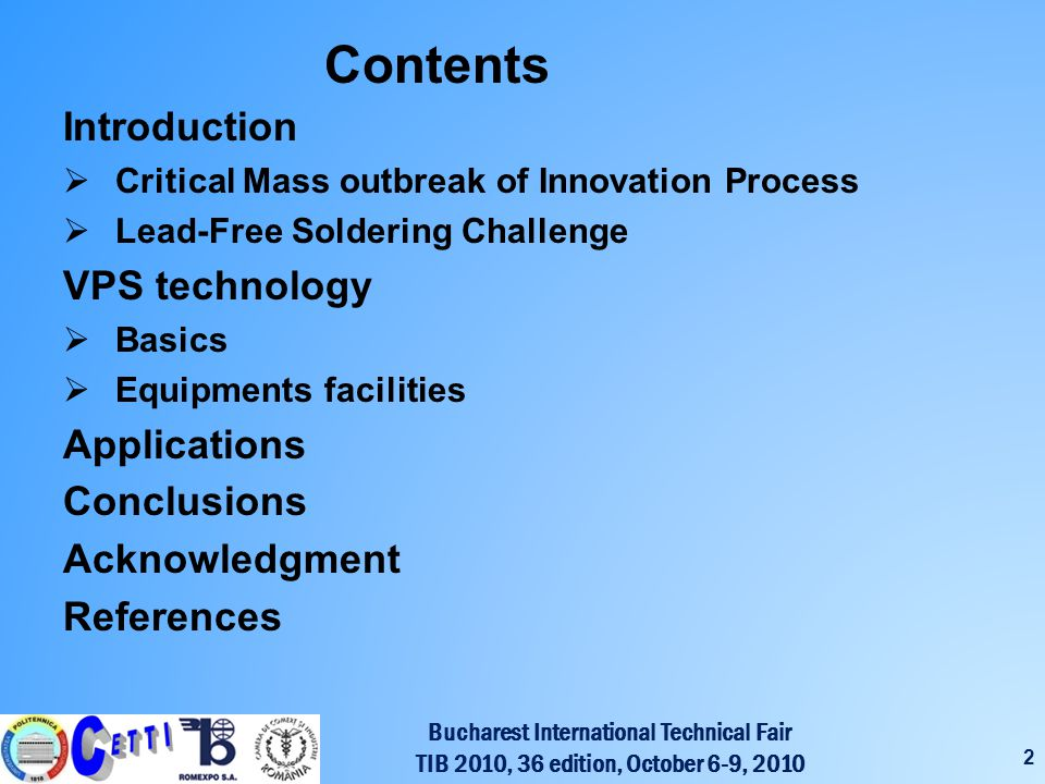 Bucharest International Technical Fair TIB 2010, 36 edition, October 6-9, 2010 2 Contents Introduction Critical Mass outbreak of Innovation Process Lead-Free Soldering Challenge VPS technology Basics Equipments facilities Applications Conclusions Acknowledgment References
