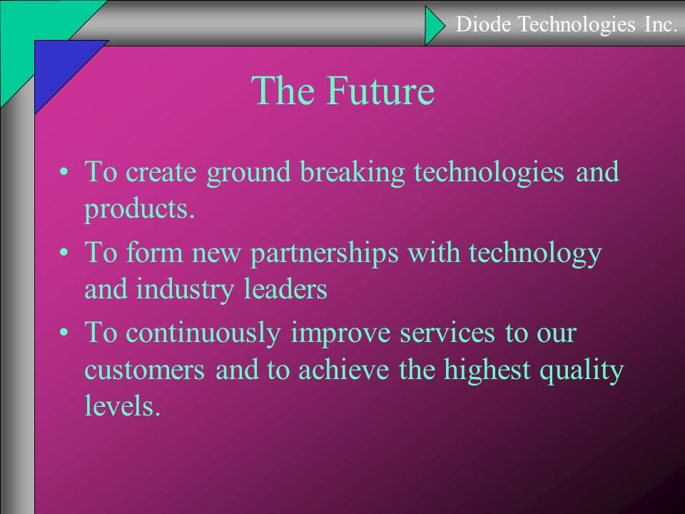 Diode Technologies Inc. The Future To create ground breaking technologies and products.
