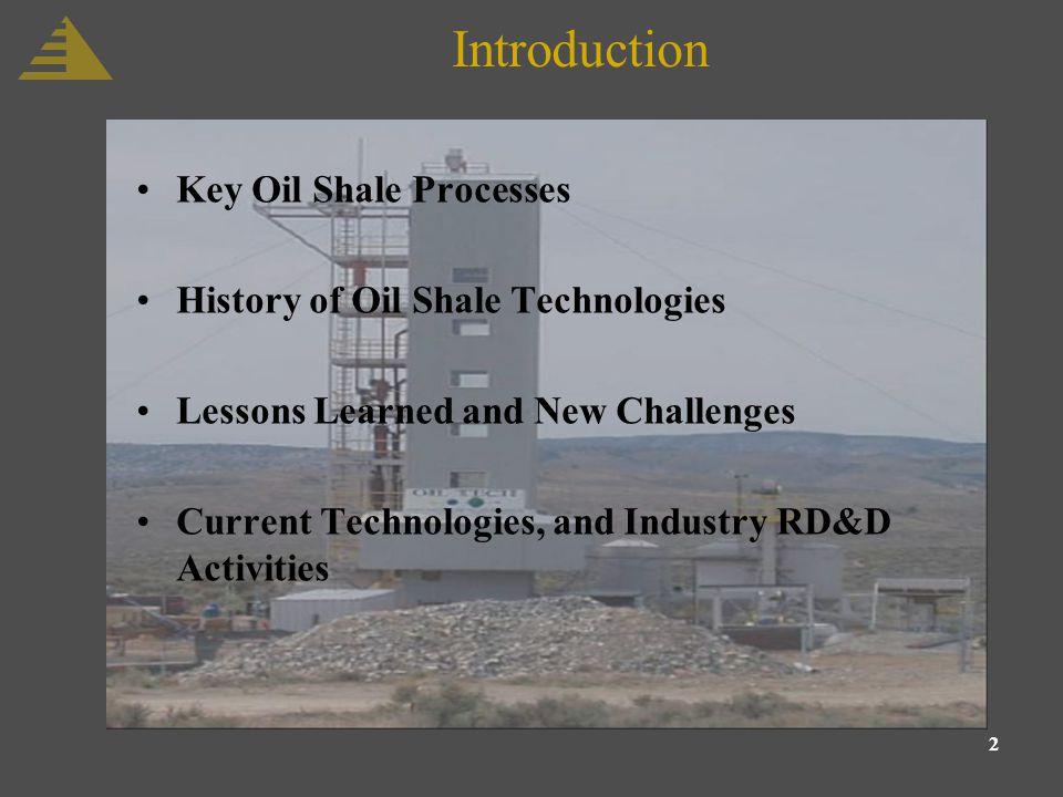 3 Key Oil Shale Processes Ore Mining Retorting Oil Upgrading Resource Premium Refinery Feed In-Situ Conversion Oil Upgrading Resource Premium Refinery Feed Surface Process In-Situ Process True In-Situ Modified In-Situ