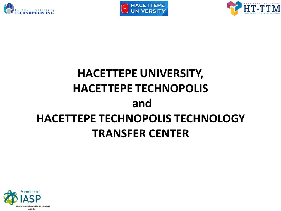 HACETTEPE UNIVERSITY, HACETTEPE TECHNOPOLIS and HACETTEPE TECHNOPOLIS TECHNOLOGY TRANSFER CENTER