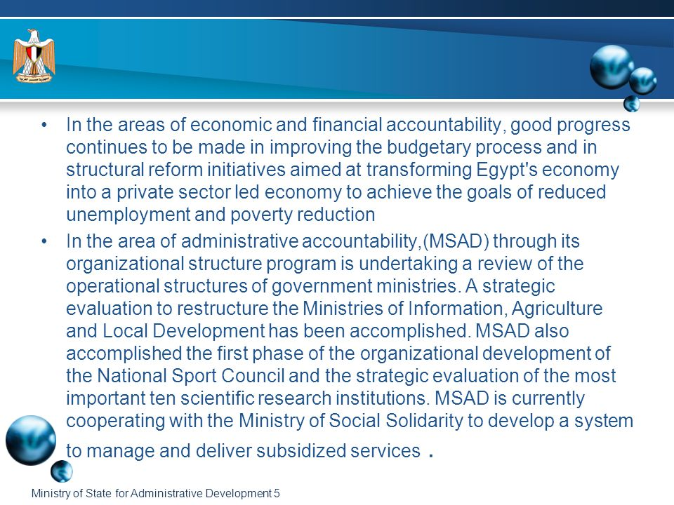Ministry of State for Administrative Development 26 Conclusion MSAD presented during the second steering group meeting at ministerial level in Sharm El Sheikh, Egypt, 19-20 May, 2006, potential assistance areas concerning service delivery and regulatory reform, as follows: –A project to review the public institutions performance engaged in the delivery of public services in priority development areas: elementary and secondary education- public health- public transportation and the delivery of food supplies to the most vulnerable groups.