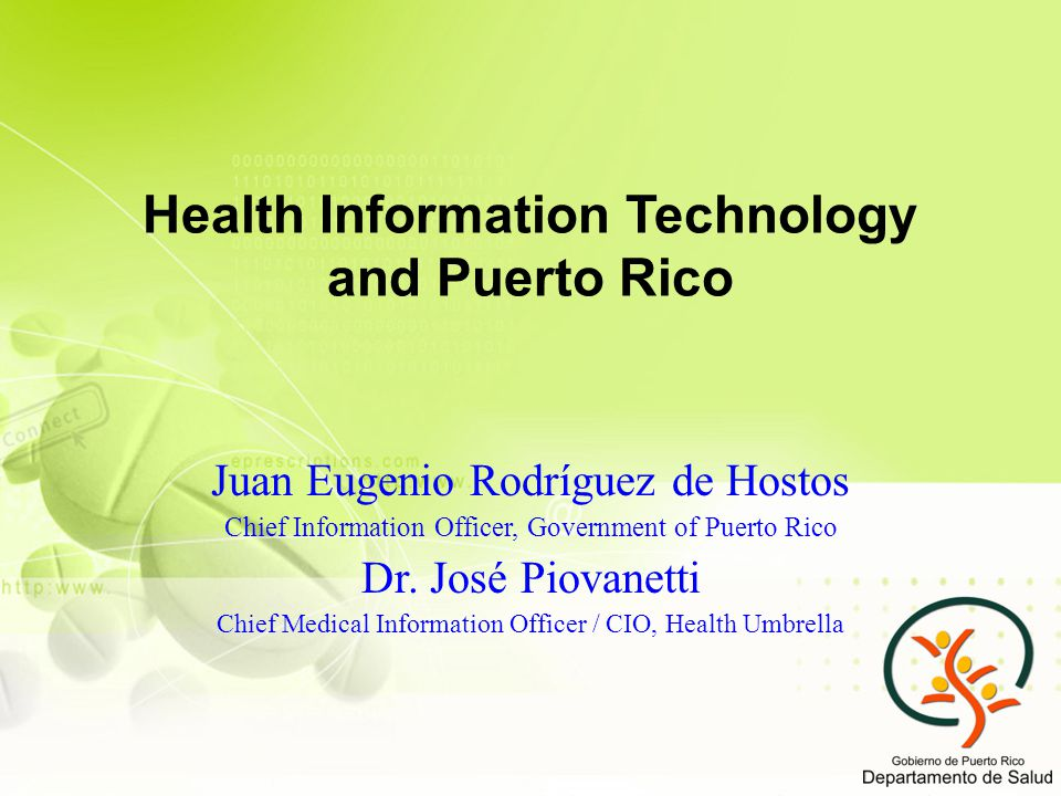 Health Information Technology and Puerto Rico Juan Eugenio Rodríguez de Hostos Chief Information Officer, Government of Puerto Rico Dr.