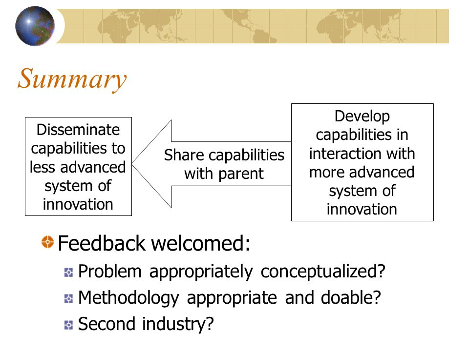 Summary Feedback welcomed: Problem appropriately conceptualized? Methodology appropriate and doable? Second industry? Develop capabilities in interact