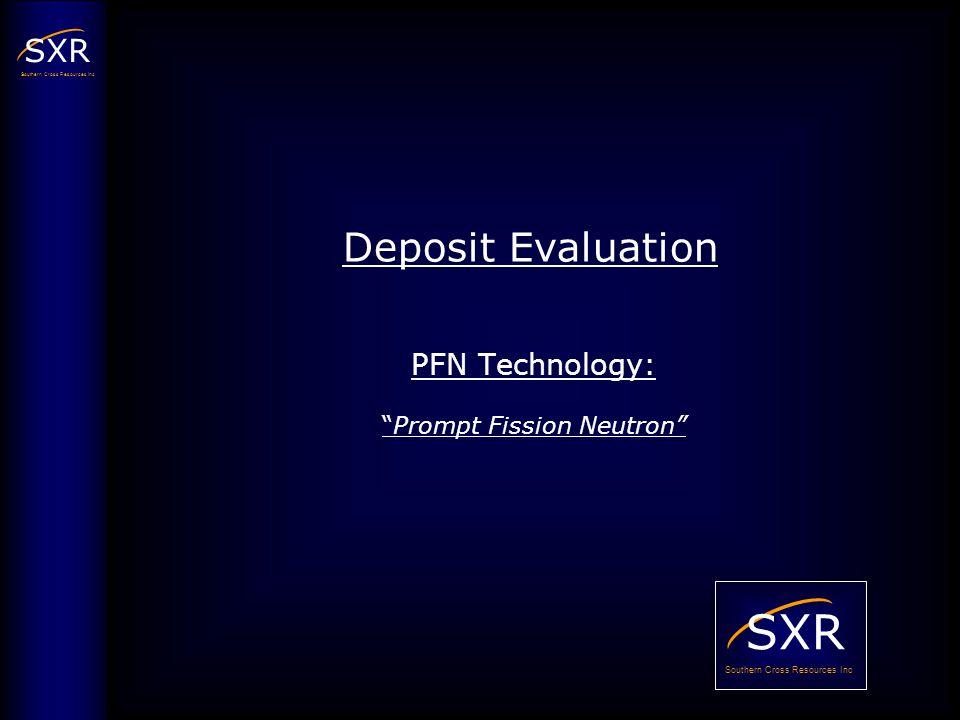 SXR Southern Cross Resources Inc PFN Technology: Prompt Fission Neutron Deposit Evaluation SXR Southern Cross Resources Inc