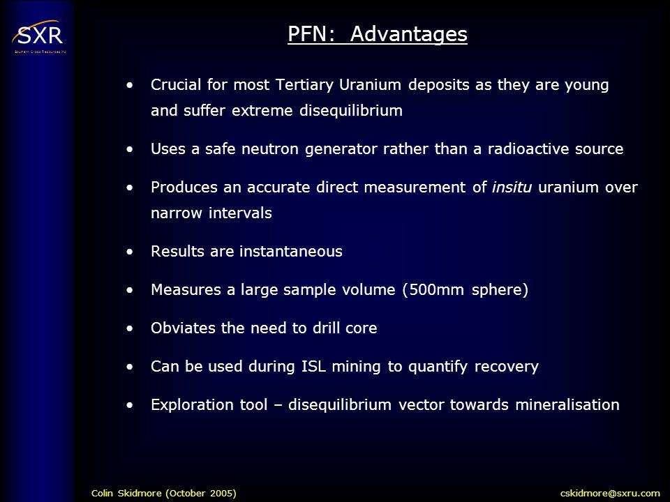 SXR Southern Cross Resources Inc PFN: Advantages Crucial for most Tertiary Uranium deposits as they are young and suffer extreme disequilibrium Uses a