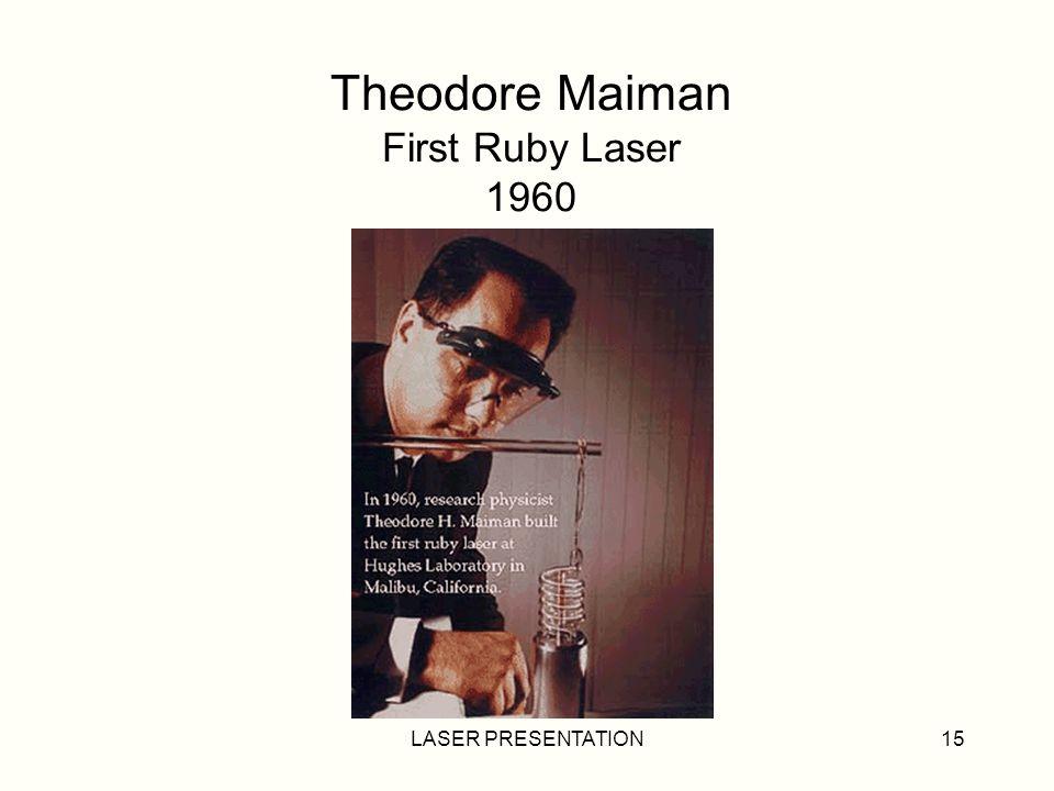 LASER PRESENTATION15 Theodore Maiman First Ruby Laser 1960