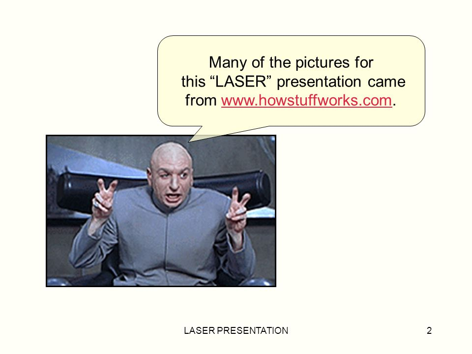LASER PRESENTATION2 Many of the pictures for this LASER presentation came from www.howstuffworks.com.