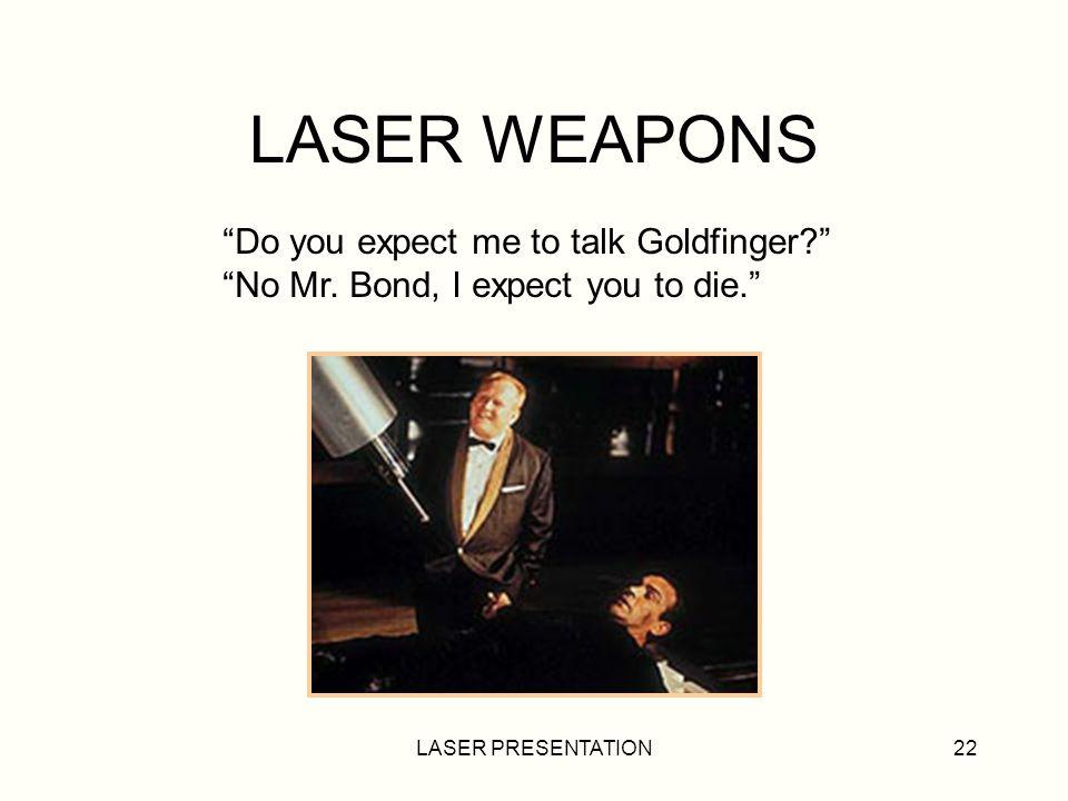 LASER PRESENTATION22 LASER WEAPONS Do you expect me to talk Goldfinger.