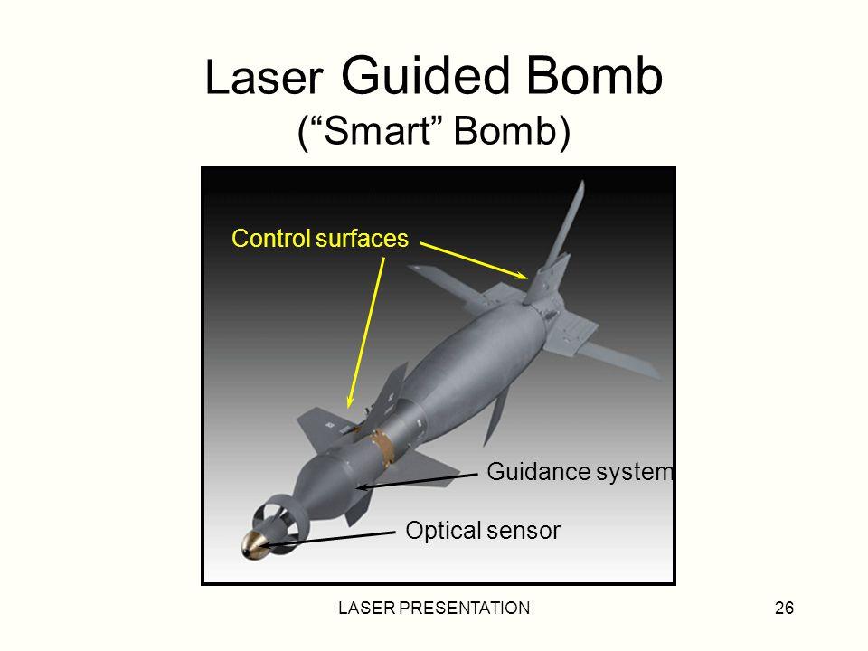 LASER PRESENTATION26 Laser Guided Bomb (Smart Bomb) Optical sensor Guidance system Control surfaces