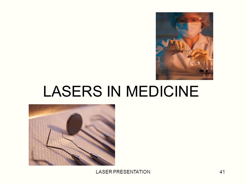 LASER PRESENTATION41 LASERS IN MEDICINE