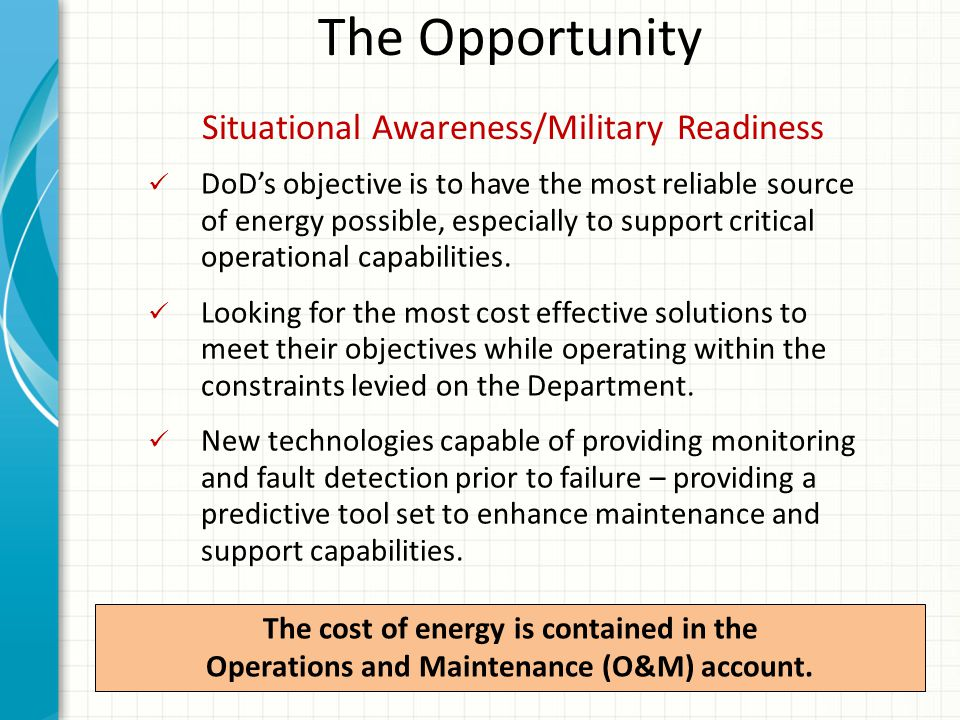Situational Awareness/Military Readiness The Opportunity The cost of energy is contained in the Operations and Maintenance (O&M) account.