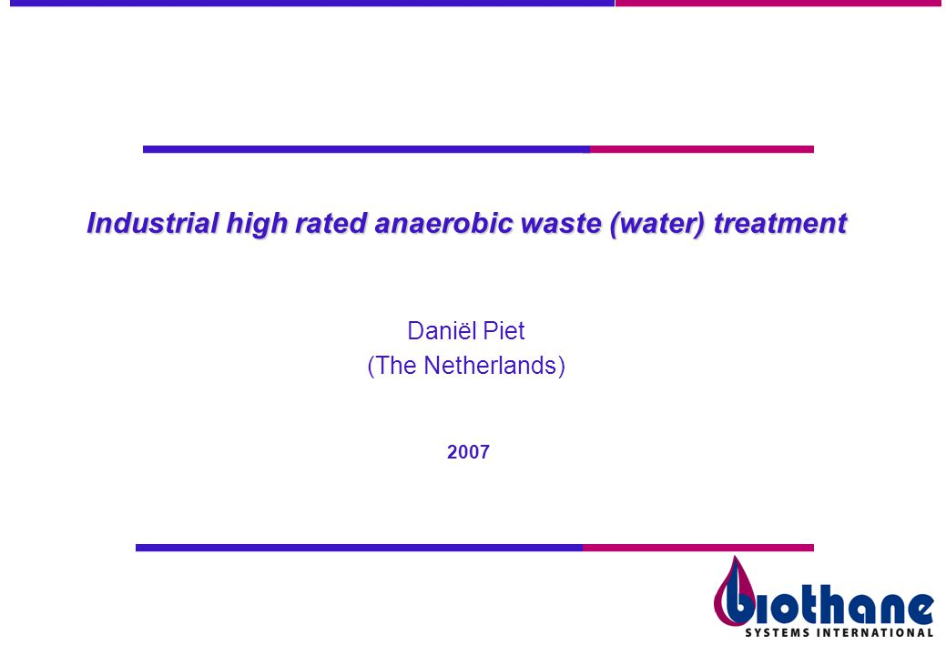 Industrial high rated anaerobic waste (water) treatment Daniël Piet (The Netherlands) 2007