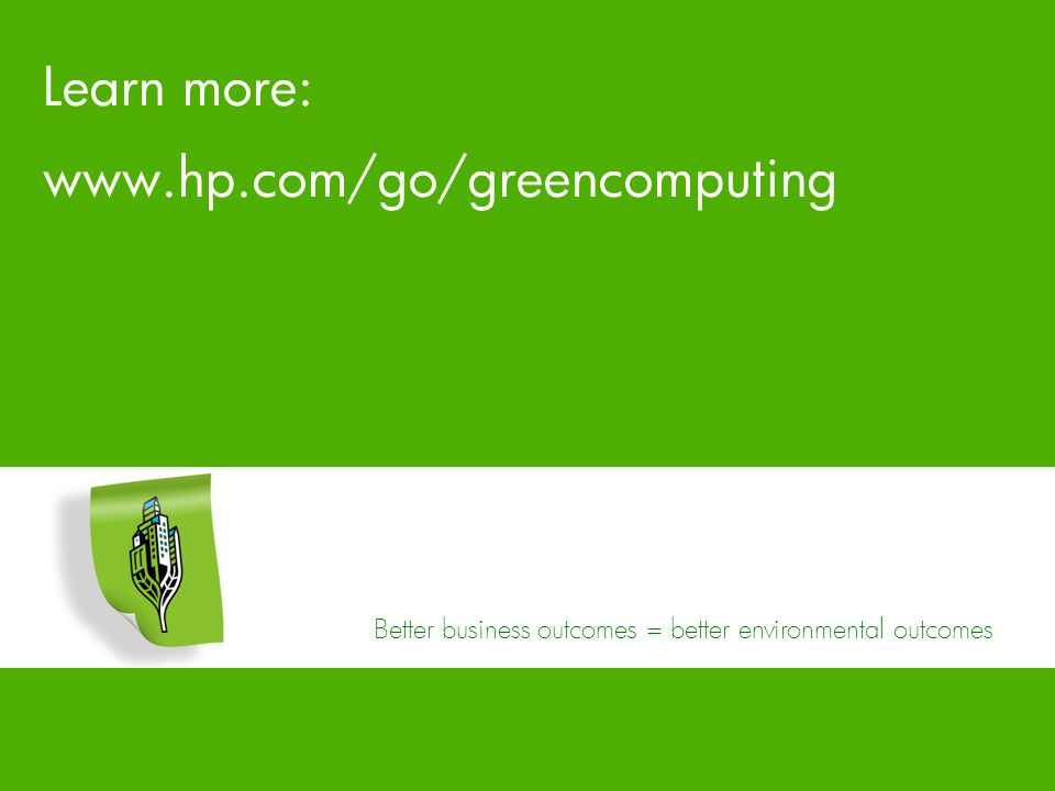 13 12/15/2008 HP Confidential Better business outcomes = better environmental outcomes Learn more: www.hp.com/go/greencomputing