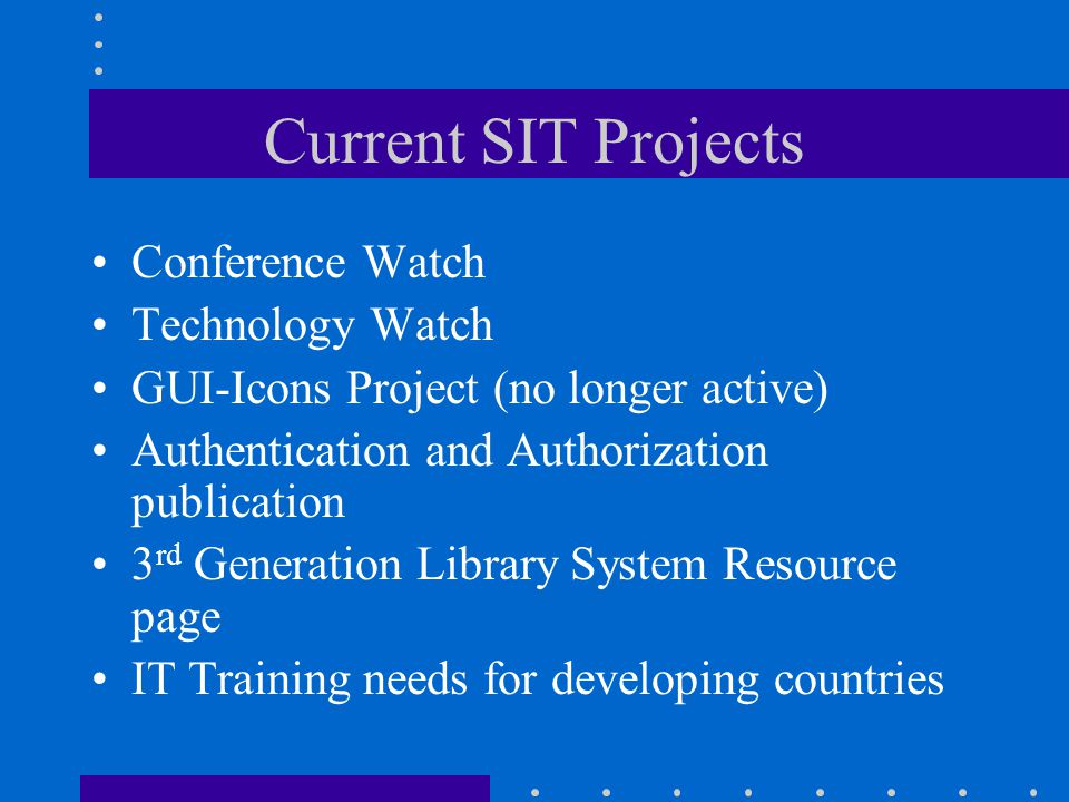 Current SIT Projects Conference Watch Technology Watch GUI-Icons Project (no longer active) Authentication and Authorization publication 3 rd Generati