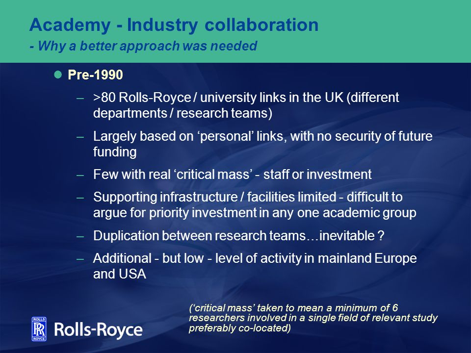 Academy - Industry collaboration - Why a better approach was needed Pre-1990 –>80 Rolls-Royce / university links in the UK (different departments / re
