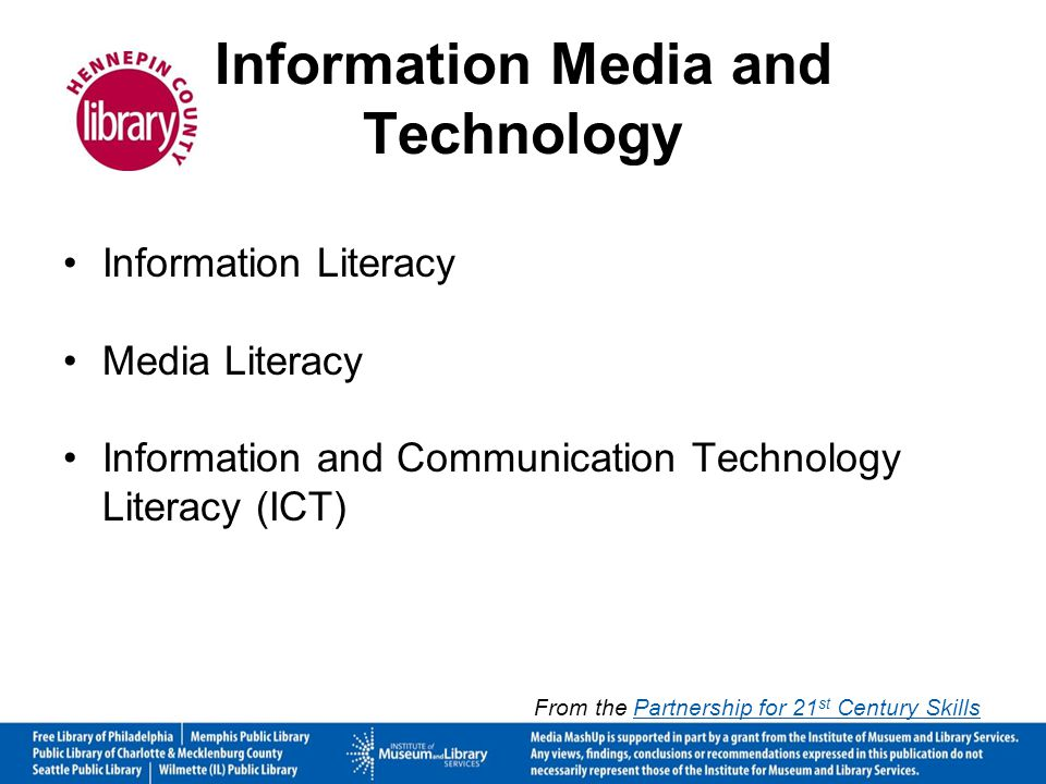 Information Media and Technology Information Literacy Media Literacy Information and Communication Technology Literacy (ICT) From the Partnership for 21 st Century SkillsPartnership for 21 st Century Skills