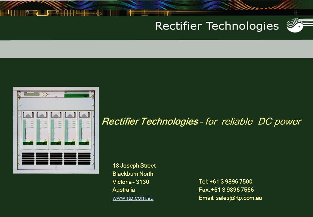 Rectifier Technologies – for reliable DC power 18 Joseph Street Blackburn North Victoria – 3130 Australia www.rtp.com.au Tel: +61 3 9896 7500 Fax: +61