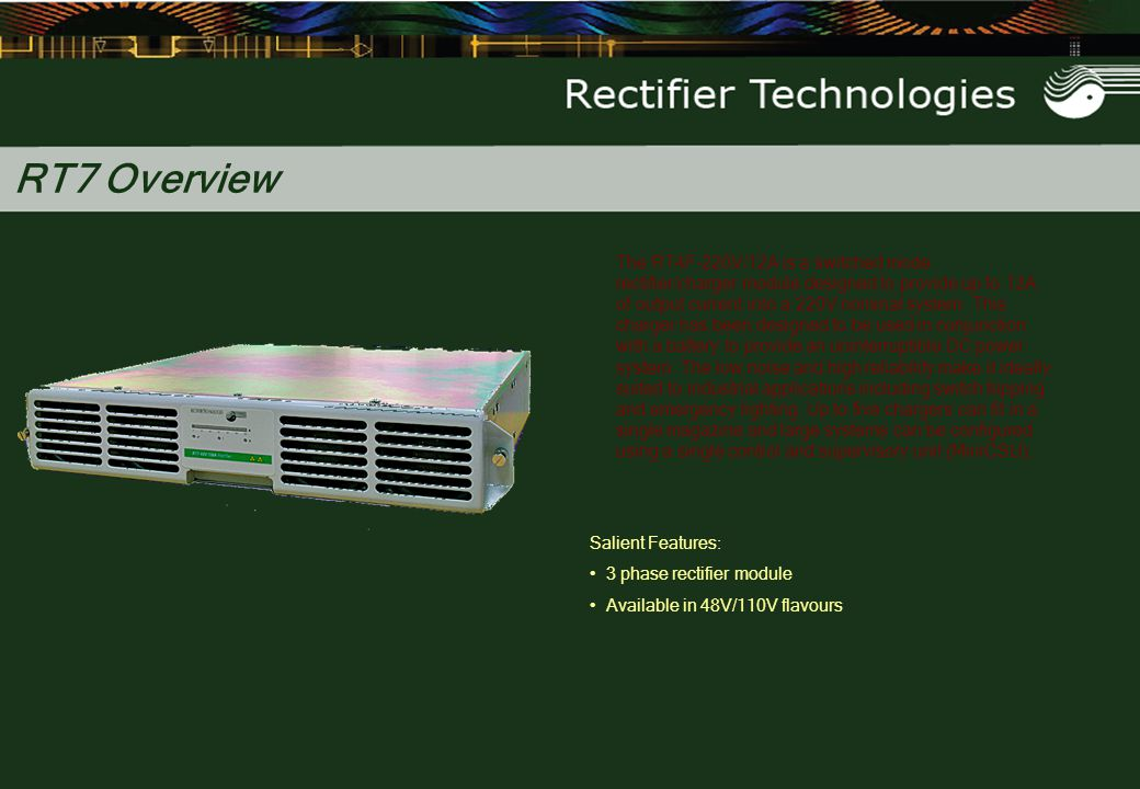 The RT4F-220V/12A is a switched mode rectifier/charger module designed to provide up to 12A of output current into a 220V nominal system. This charger
