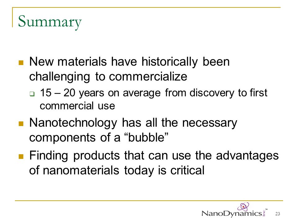 23 Summary New materials have historically been challenging to commercialize 15 – 20 years on average from discovery to first commercial use Nanotechn