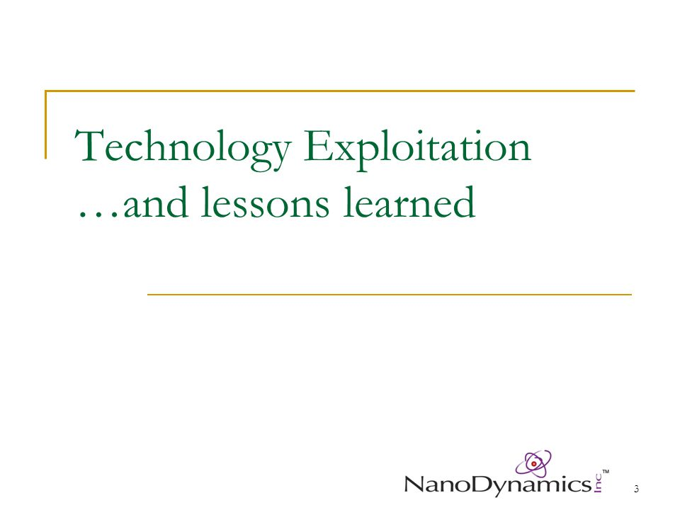 3 Technology Exploitation …and lessons learned